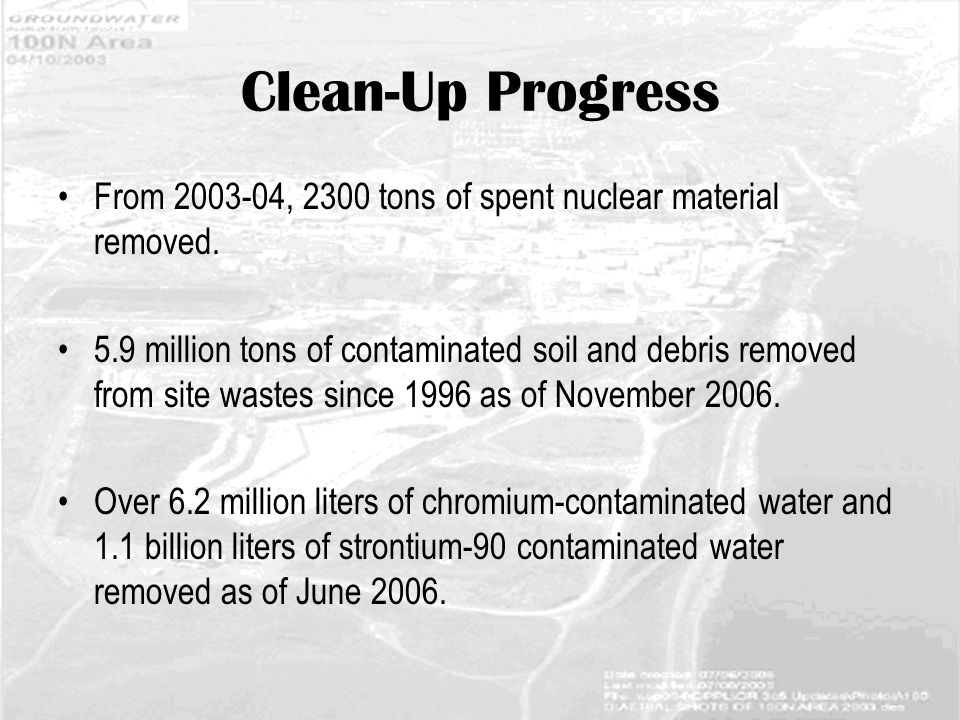 Clean-Up Progress From 2003-04, 2300 tons of spent nuclear material removed.