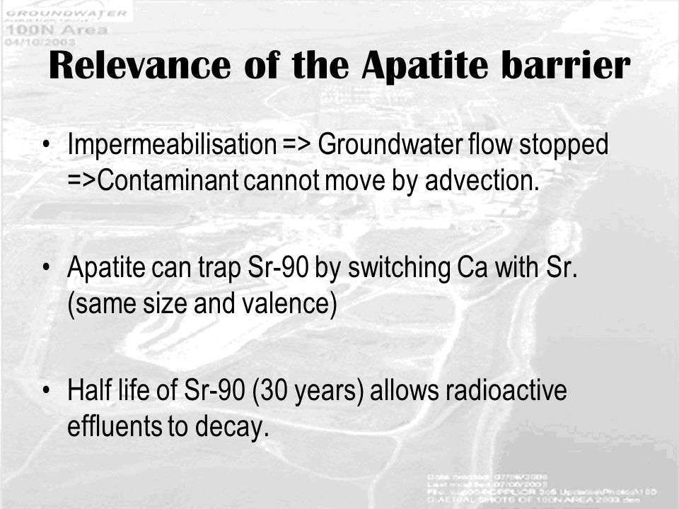 Relevance of the Apatite barrier Impermeabilisation => Groundwater flow stopped =>Contaminant cannot move by advection.