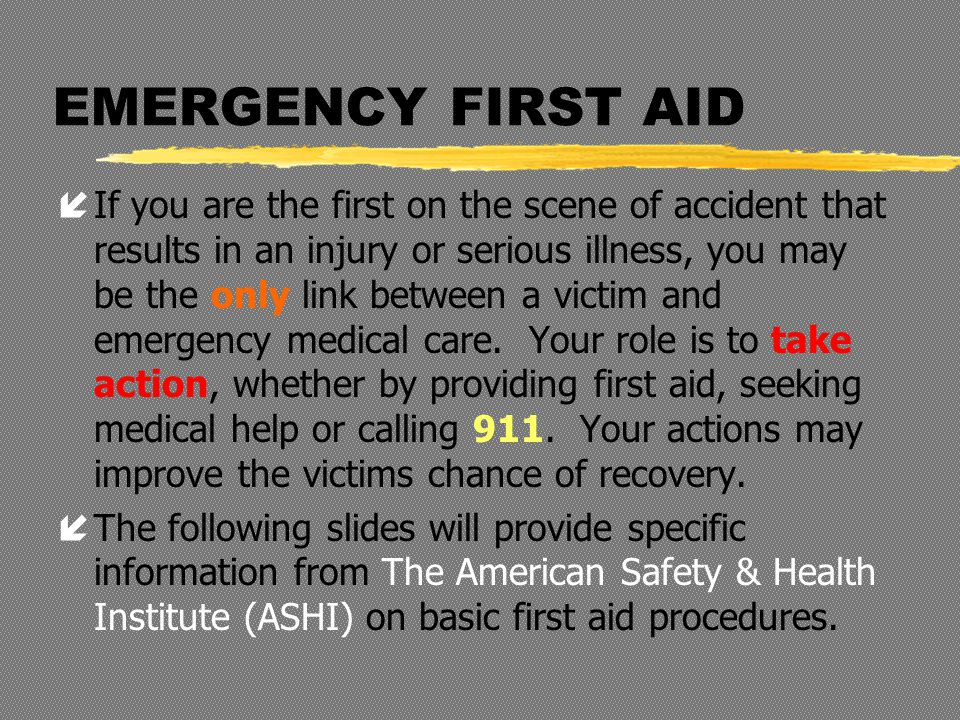 EMERGENCY FIRST AID íIf you are the first on the scene of accident that results in an injury or serious illness, you may be the only link between a victim and emergency medical care.