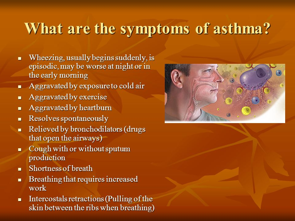 What are the symptoms of asthma? Wheezing, usually begins suddenly, is episodic, may be worse at night or in the early morning Wheezing, usually begin