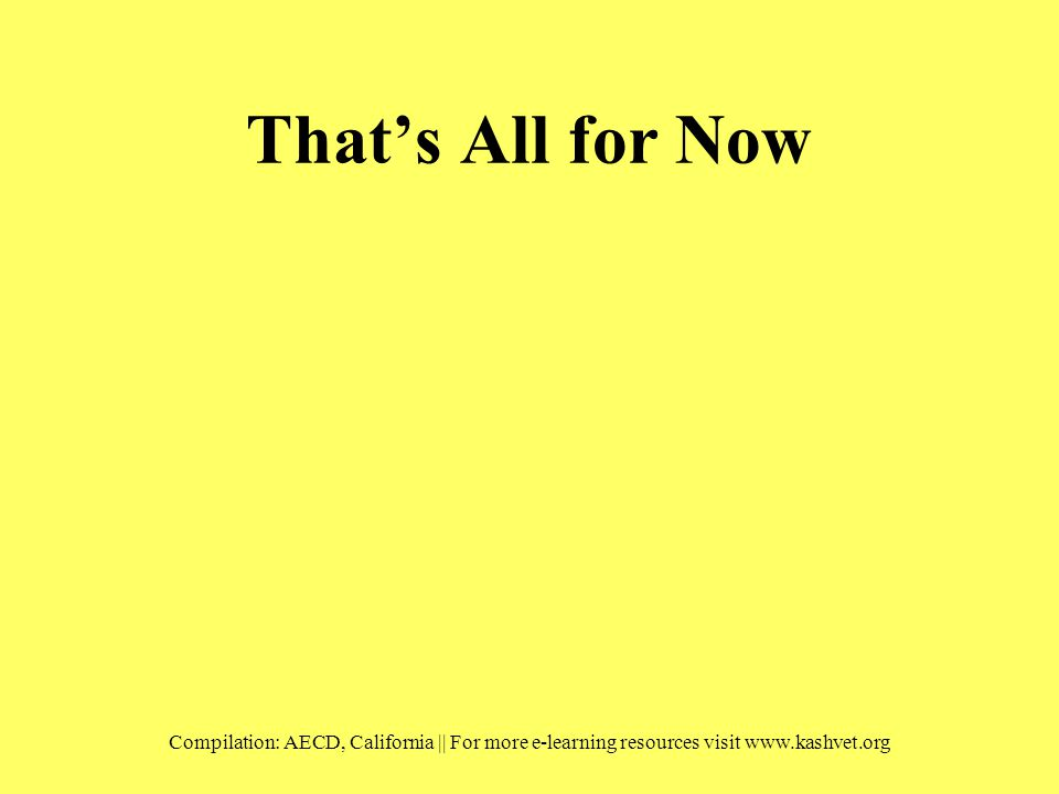 That's All for Now Compilation: AECD, California || For more e-learning resources visit www.kashvet.org