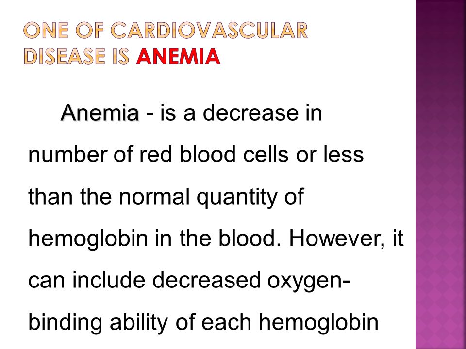 Anemia Anemia - is a decrease in number of red blood cells or less than the normal quantity of hemoglobin in the blood.