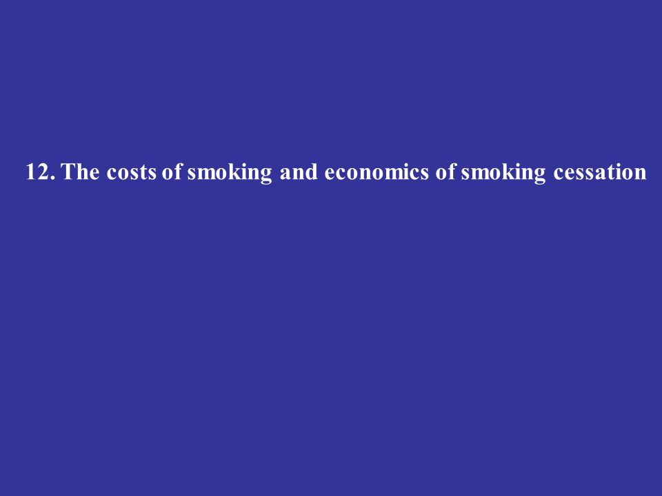 12. The costs of smoking and economics of smoking cessation