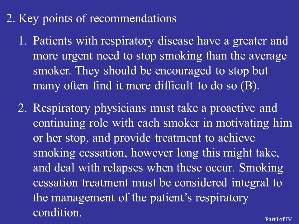 2. Key points of recommendations 1.Patients with respiratory disease have a greater and more urgent need to stop smoking than the average smoker. They