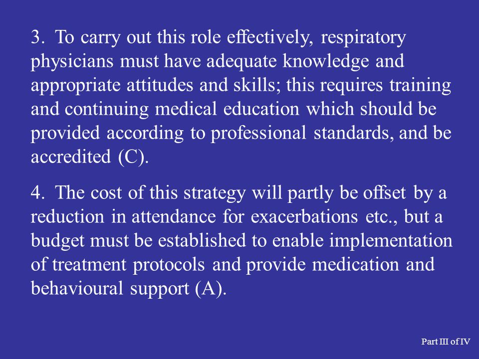 3.To carry out this role effectively, respiratory physicians must have adequate knowledge and appropriate attitudes and skills; this requires training and continuing medical education which should be provided according to professional standards, and be accredited (C).