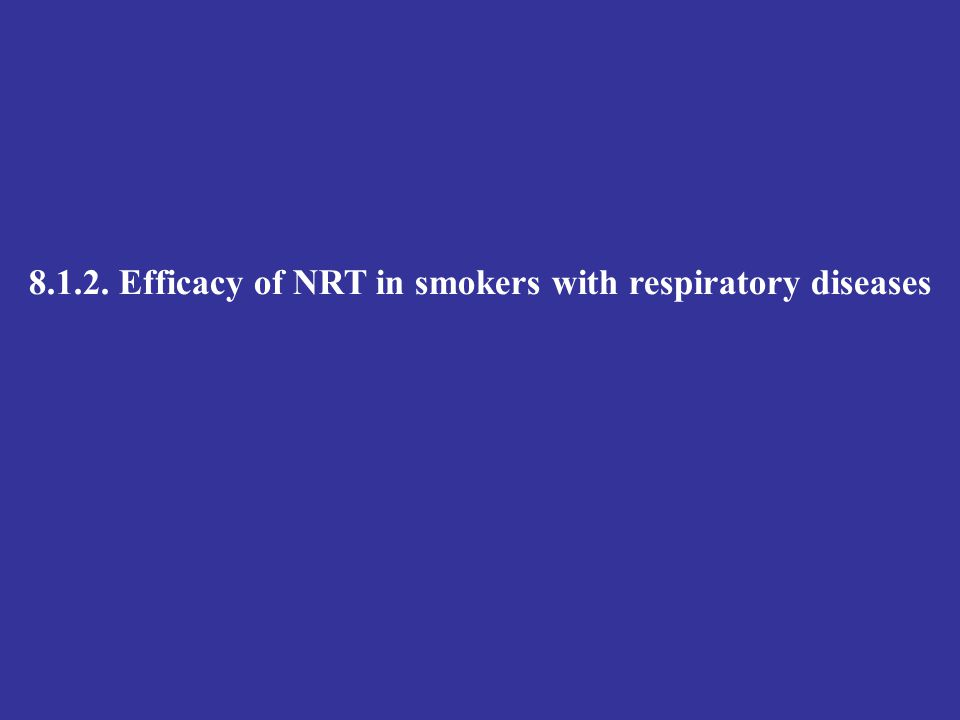 8.1.2. Efficacy of NRT in smokers with respiratory diseases