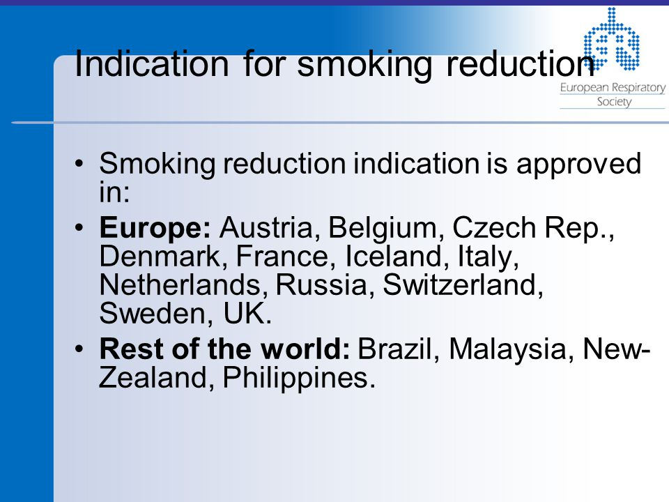 Smoking reduction indication is approved in: Europe: Austria, Belgium, Czech Rep., Denmark, France, Iceland, Italy, Netherlands, Russia, Switzerland, Sweden, UK.