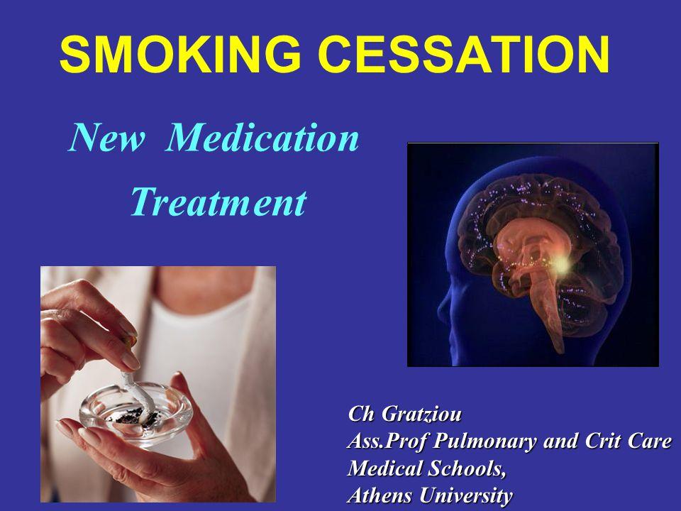 SMOKING CESSATION New Medication Treatment Ch Gratziou Ass.Prof Pulmonary and Crit Care Medical Schools, Athens University