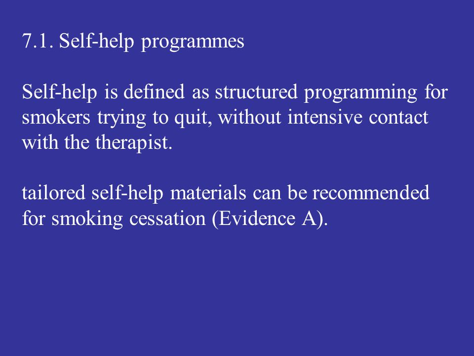 7.1. Self-help programmes Self-help is defined as structured programming for smokers trying to quit, without intensive contact with the therapist. tai