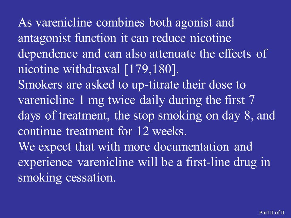 As varenicline combines both agonist and antagonist function it can reduce nicotine dependence and can also attenuate the effects of nicotine withdrawal [179,180].