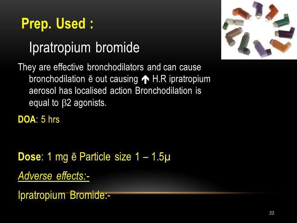 22 Prep. Used : Ipratropium bromide They are effective bronchodilators and can cause bronchodilation ē out causing  H.R ipratropium aerosol has local