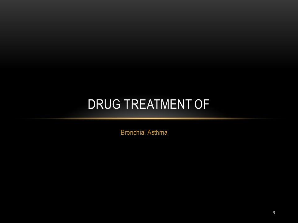 5 Bronchial Asthma DRUG TREATMENT OF