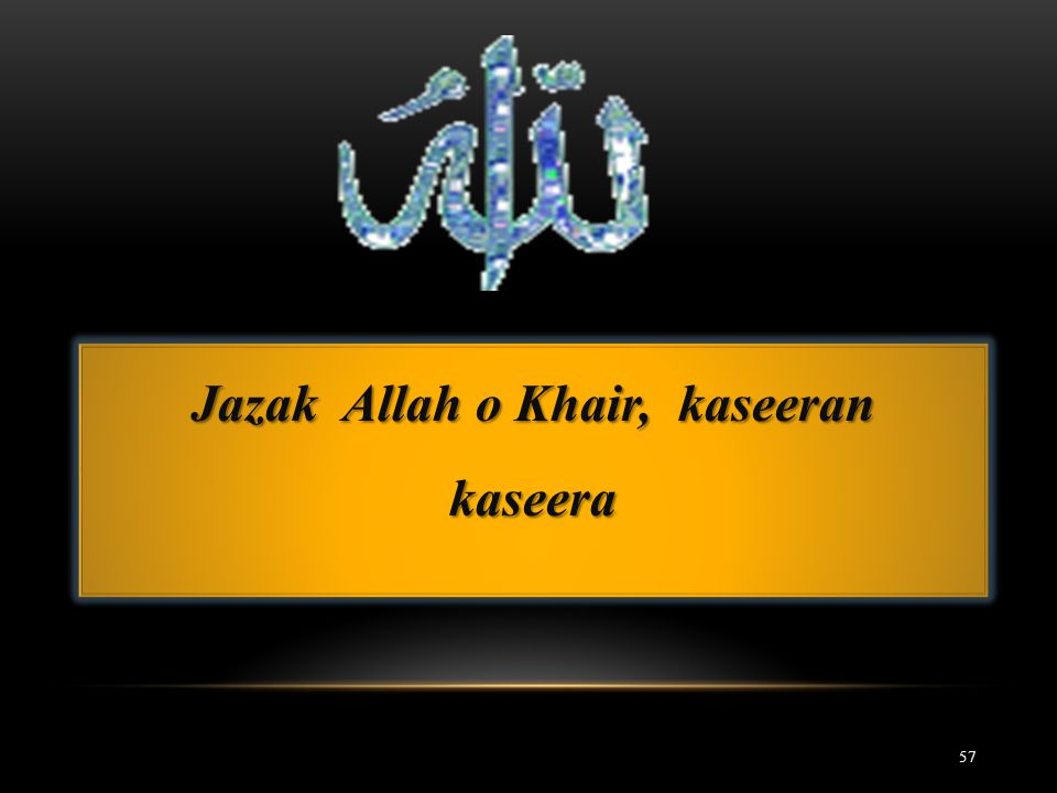 57 Jazak Allah o Khair, kaseeran kaseera