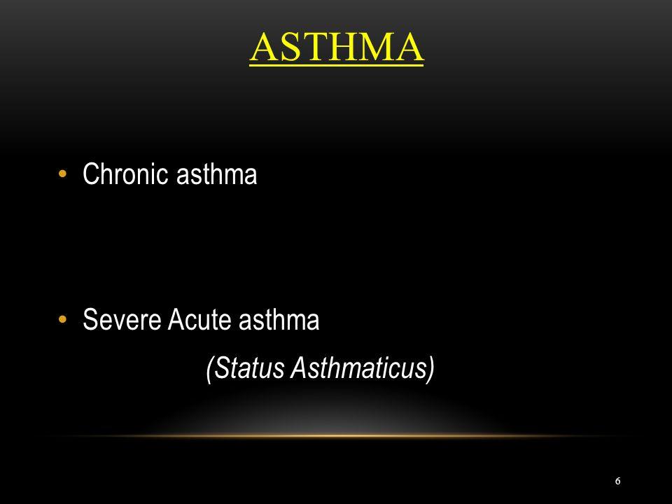 ASTHMA 6 Chronic asthma Severe Acute asthma (Status Asthmaticus)