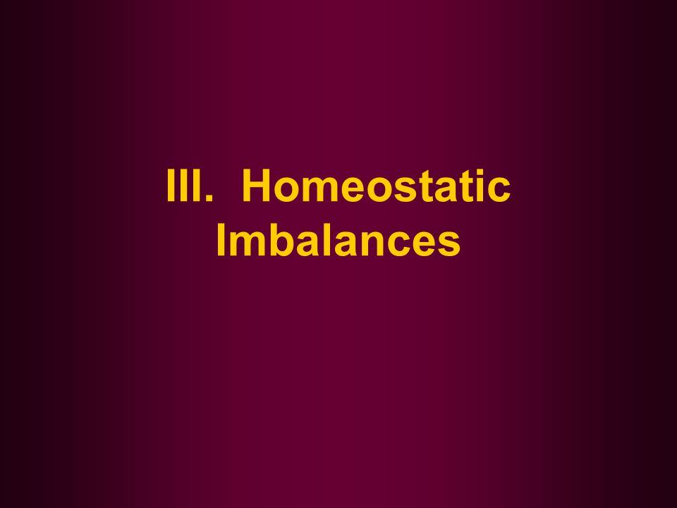 III. Homeostatic Imbalances