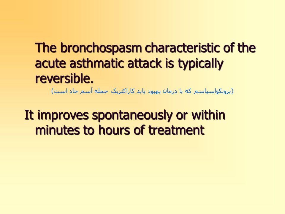 The bronchospasm characteristic of the acute asthmatic attack is typically reversible. (برونکواسپاسم که با درمان بهبود یابد کاراکتریک حمله آسم حاد است