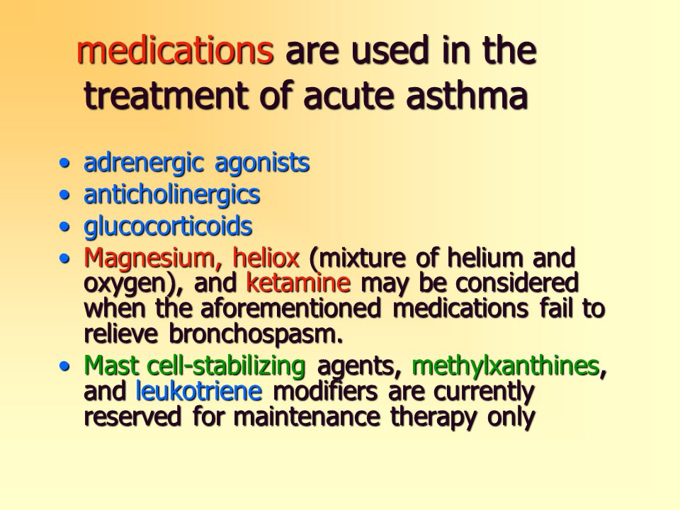 medications are used in the treatment of acute asthma adrenergic agonistsadrenergic agonists anticholinergicsanticholinergics glucocorticoidsglucocort