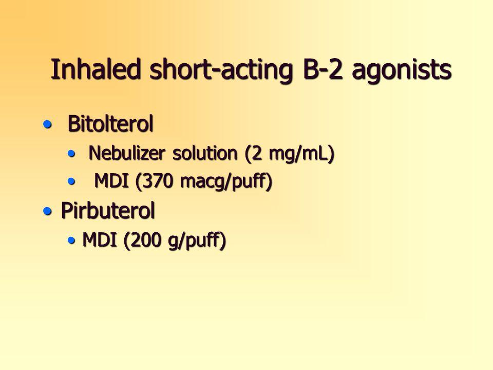 Inhaled short-acting B-2 agonists Bitolterol Bitolterol Nebulizer solution (2 mg/mL) Nebulizer solution (2 mg/mL) MDI (370 macg/puff) MDI (370 macg/pu