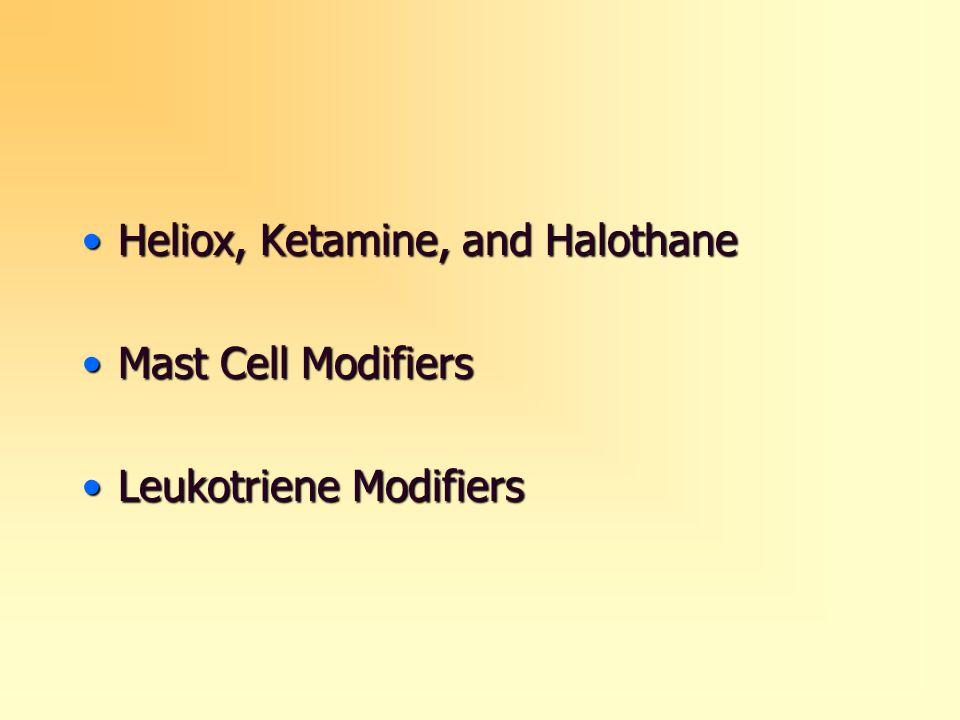 Heliox, Ketamine, and HalothaneHeliox, Ketamine, and Halothane Mast Cell ModifiersMast Cell Modifiers Leukotriene ModifiersLeukotriene Modifiers