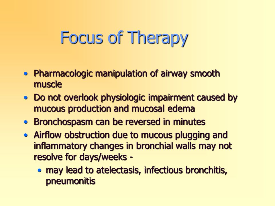 Focus of Therapy Pharmacologic manipulation of airway smooth musclePharmacologic manipulation of airway smooth muscle Do not overlook physiologic impa