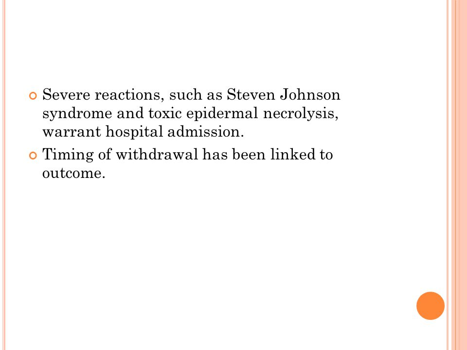Severe reactions, such as Steven Johnson syndrome and toxic epidermal necrolysis, warrant hospital admission.