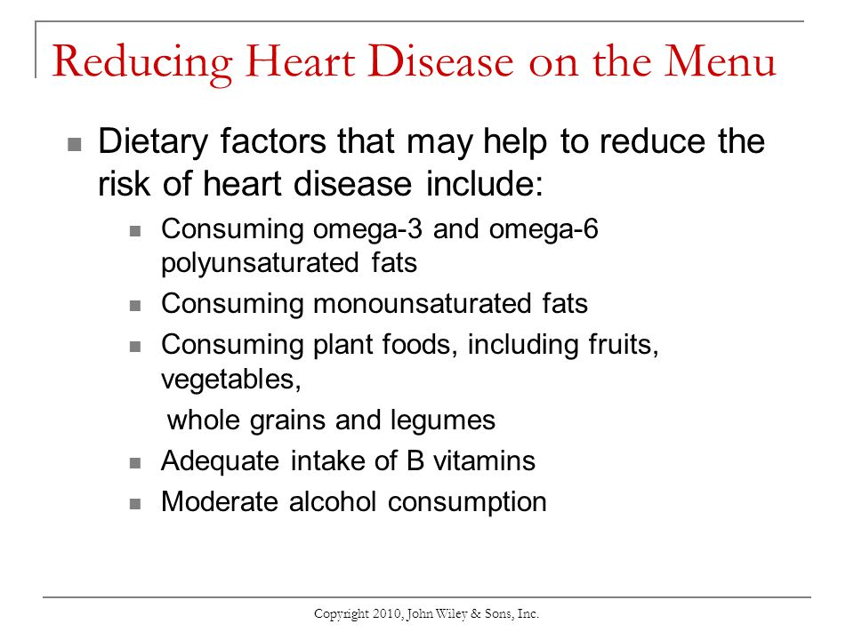 Copyright 2010, John Wiley & Sons, Inc. Reducing Heart Disease on the Menu Dietary factors that may help to reduce the risk of heart disease include: