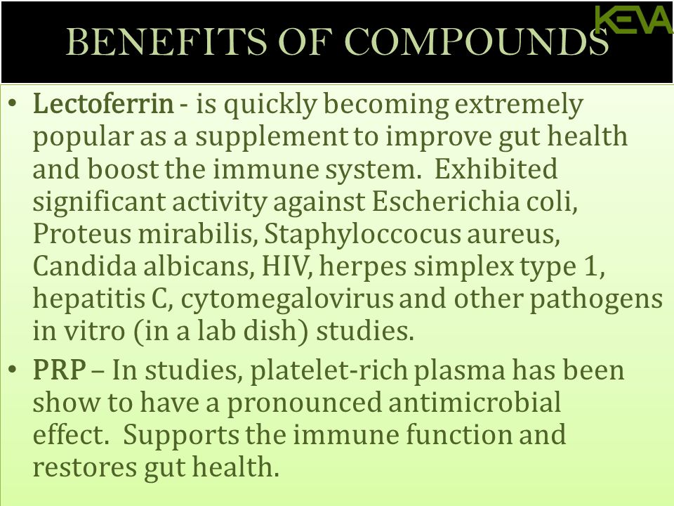 BENEFITS OF COMPOUNDS Lectoferrin - is quickly becoming extremely popular as a supplement to improve gut health and boost the immune system.
