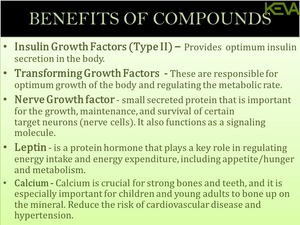 BENEFITS OF COMPOUNDS Insulin Growth Factors (Type II) – Provides optimum insulin secretion in the body.