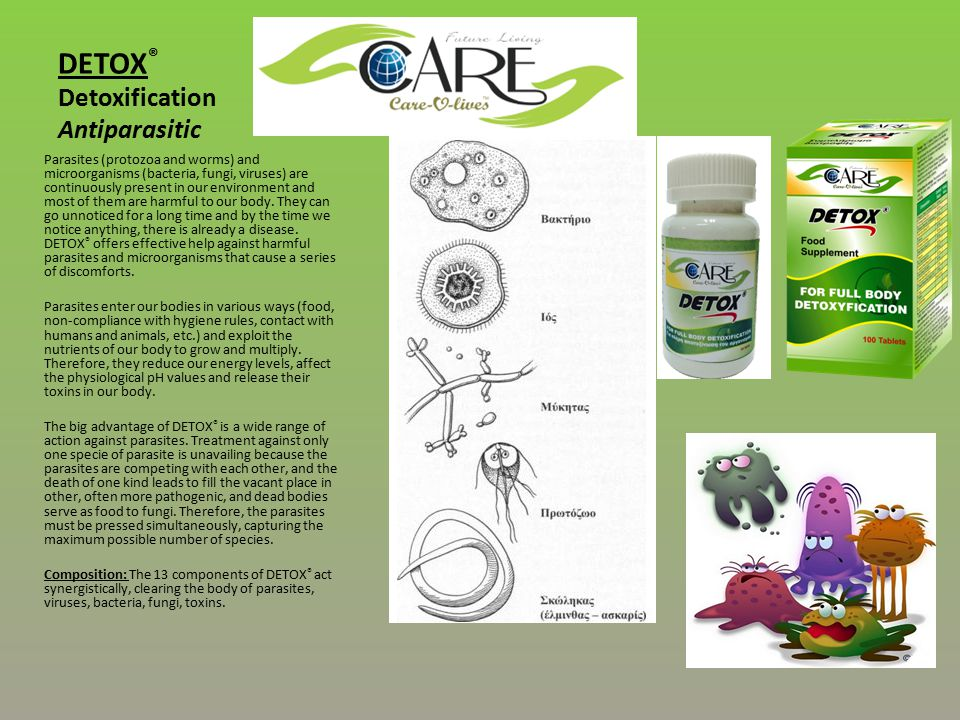 DETOX ® Detoxification Antiparasitic Parasites (protozoa and worms) and microorganisms (bacteria, fungi, viruses) are continuously present in our environment and most of them are harmful to our body.