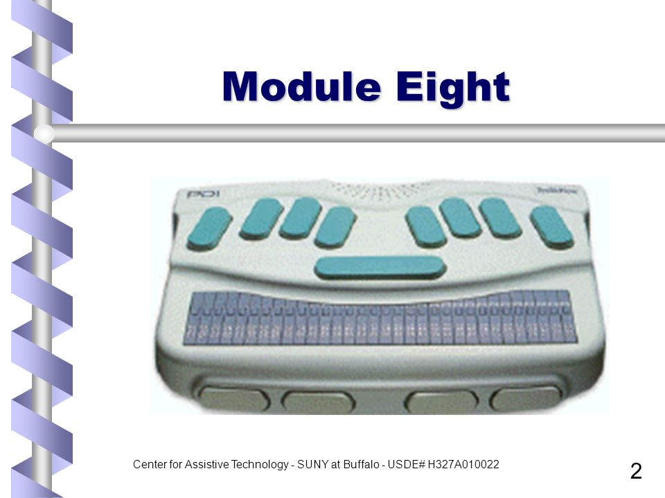 Center for Assistive Technology - SUNY at Buffalo - USDE# H327A010022 2 Module Eight
