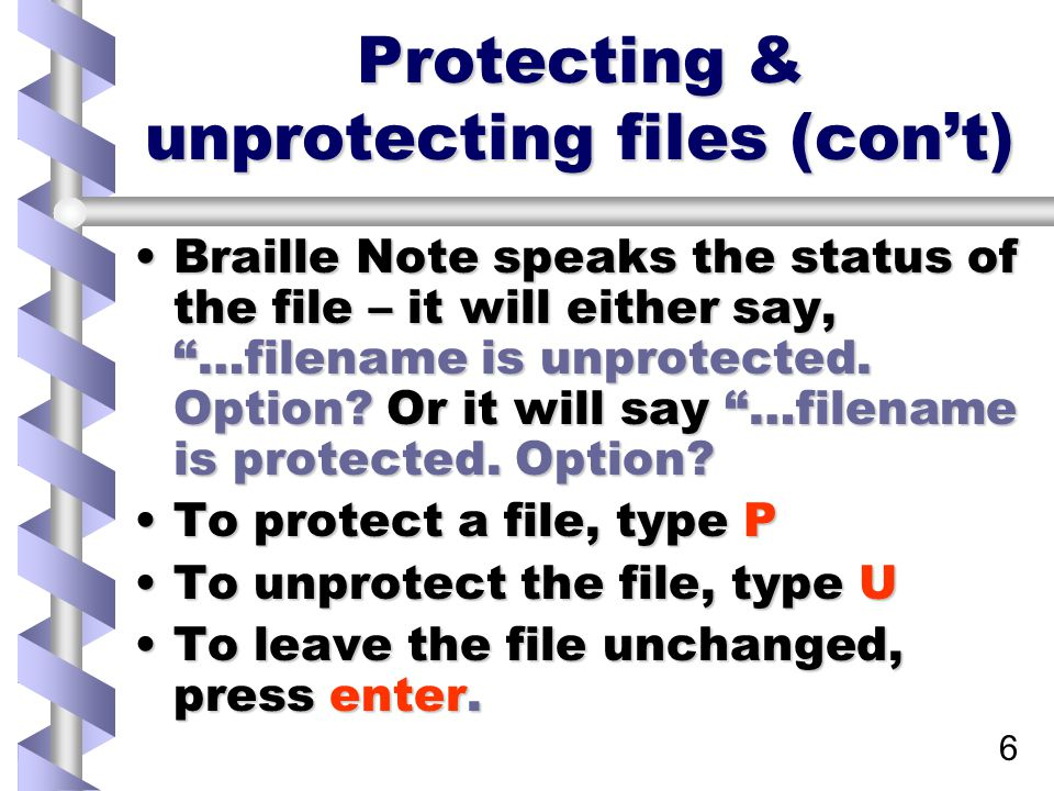 6 Protecting & unprotecting files (con't) Braille Note speaks the status of the file – it will either say, …filename is unprotected.