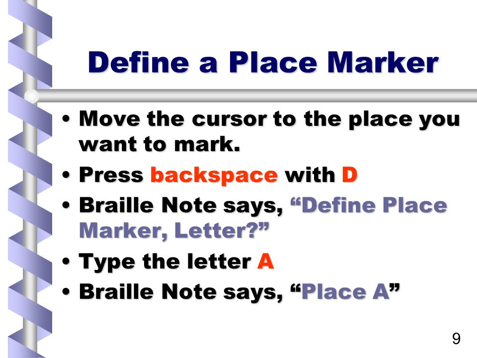 9 Define a Place Marker Move the cursor to the place you want to mark.Move the cursor to the place you want to mark.
