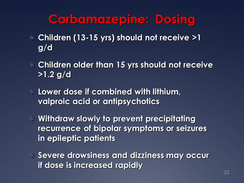 32 Carbamazepine: Dosing  Children (13-15 yrs) should not receive >1 g/d  Children older than 15 yrs should not receive >1.2 g/d  Lower dose if com