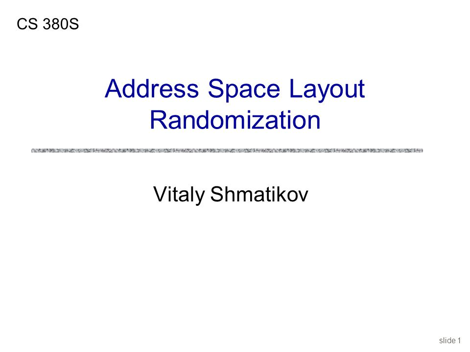 slide 1 Vitaly Shmatikov CS 380S Address Space Layout Randomization