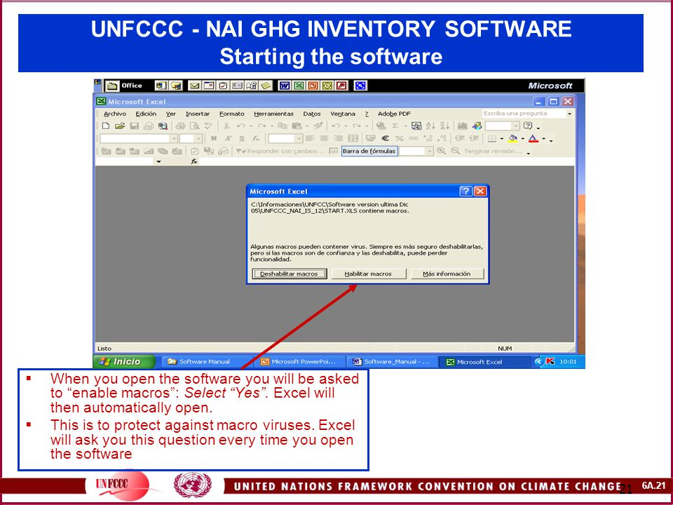 6A.21 21 UNFCCC - NAI GHG INVENTORY SOFTWARE Starting the software  When you open the software you will be asked to enable macros : Select Yes .