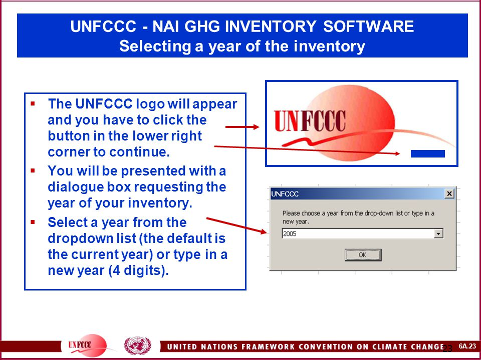 6A.23 23 UNFCCC - NAI GHG INVENTORY SOFTWARE Selecting a year of the inventory  The UNFCCC logo will appear and you have to click the button in the lower right corner to continue.