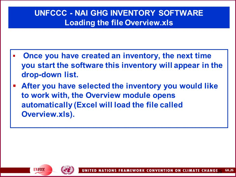 6A.26 26 UNFCCC - NAI GHG INVENTORY SOFTWARE Loading the file Overview.xls  Once you have created an inventory, the next time you start the software