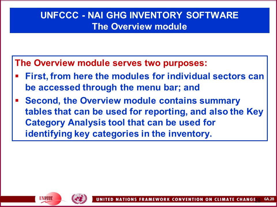 6A.28 28 UNFCCC - NAI GHG INVENTORY SOFTWARE The Overview module The Overview module serves two purposes:  First, from here the modules for individua