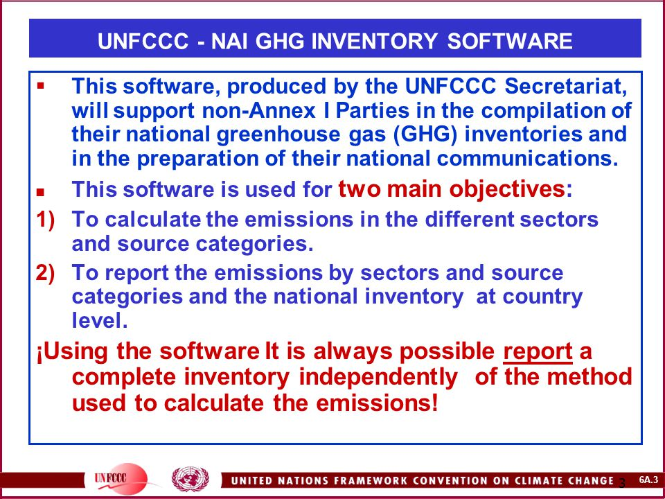 6A.3 3  This software, produced by the UNFCCC Secretariat, will support non-Annex I Parties in the compilation of their national greenhouse gas (GHG)