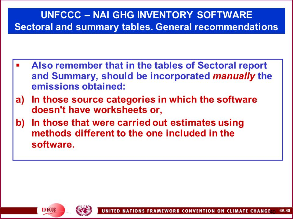 6A.40 40 UNFCCC – NAI GHG INVENTORY SOFTWARE Sectoral and summary tables.