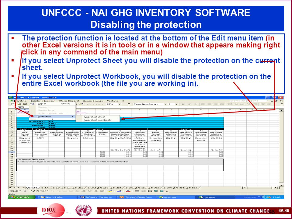6A.46 46 UNFCCC - NAI GHG INVENTORY SOFTWARE Disabling the protection  The protection function is located at the bottom of the Edit menu item (in other Excel versions it is in tools or in a window that appears making right click in any command of the main menu)  If you select Unprotect Sheet you will disable the protection on the current sheet.