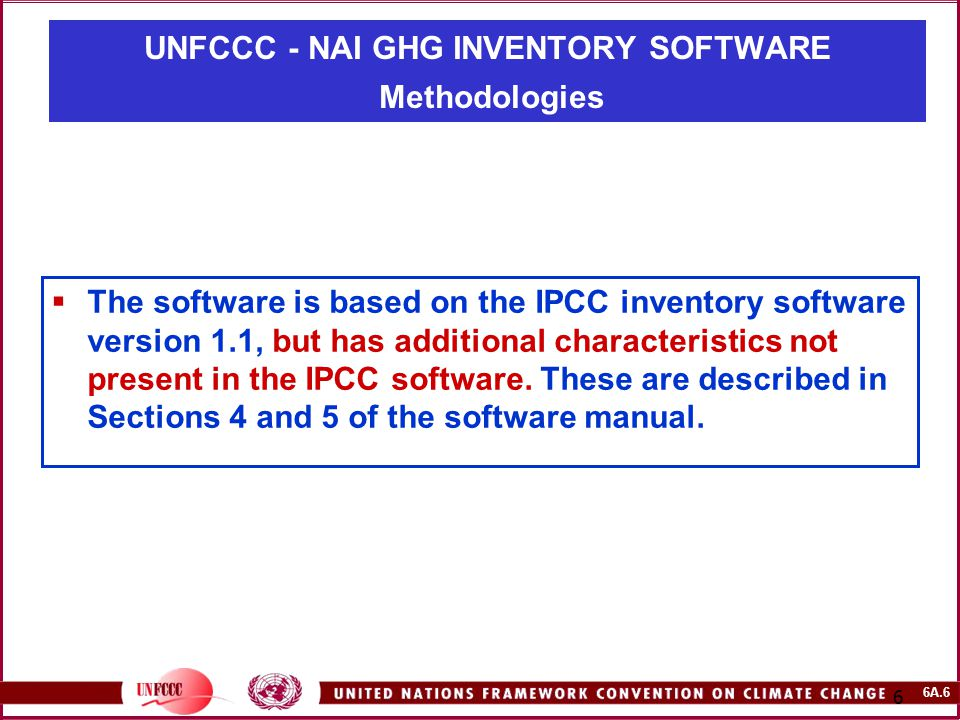 6A.6 6  The software is based on the IPCC inventory software version 1.1, but has additional characteristics not present in the IPCC software.