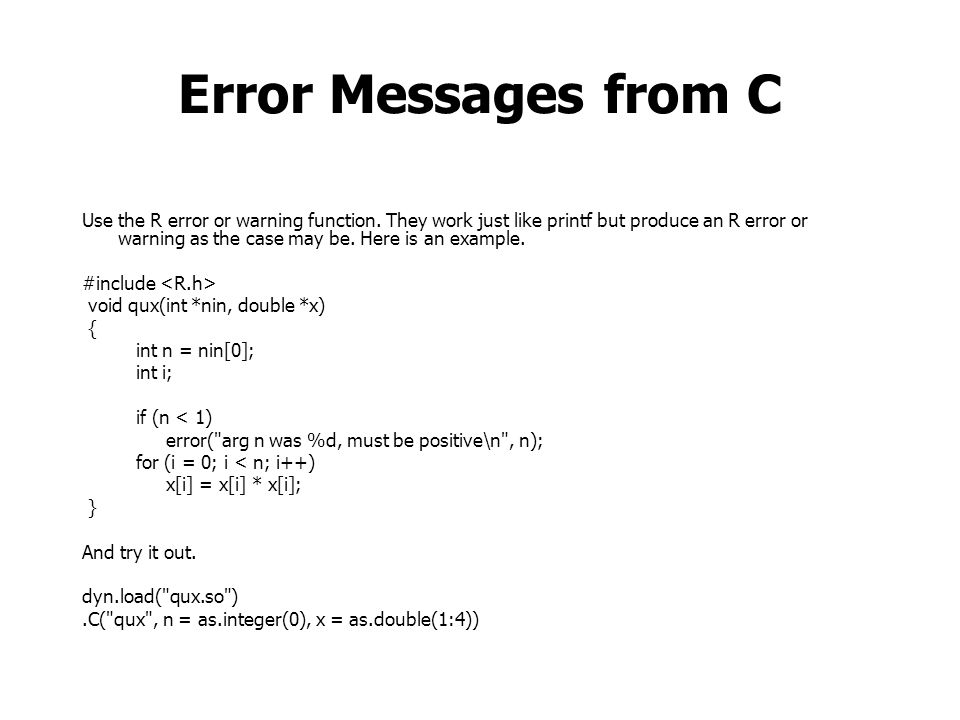 Error Messages from C Use the R error or warning function.