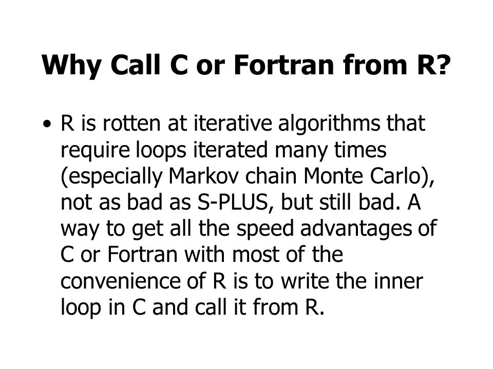 Why Call C or Fortran from R.