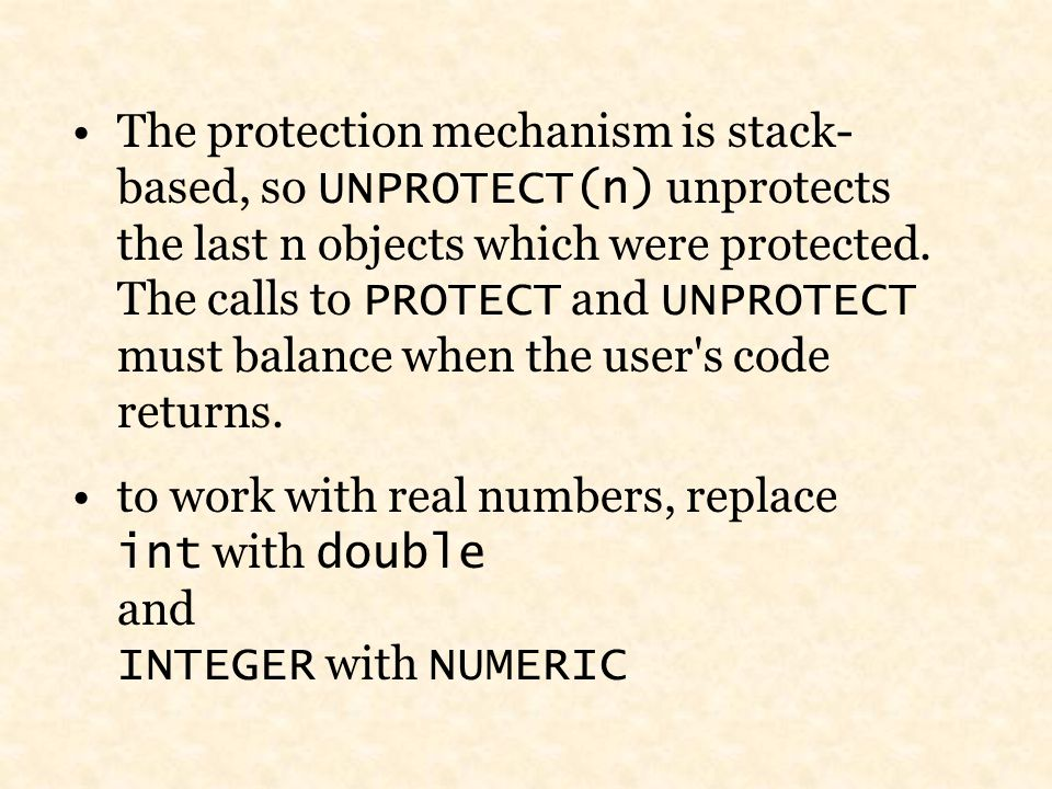 The protection mechanism is stack- based, so UNPROTECT(n) unprotects the last n objects which were protected.