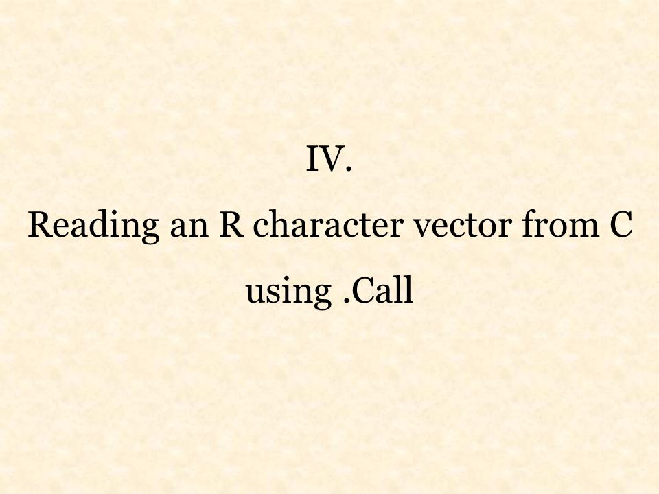 IV. Reading an R character vector from C using.Call