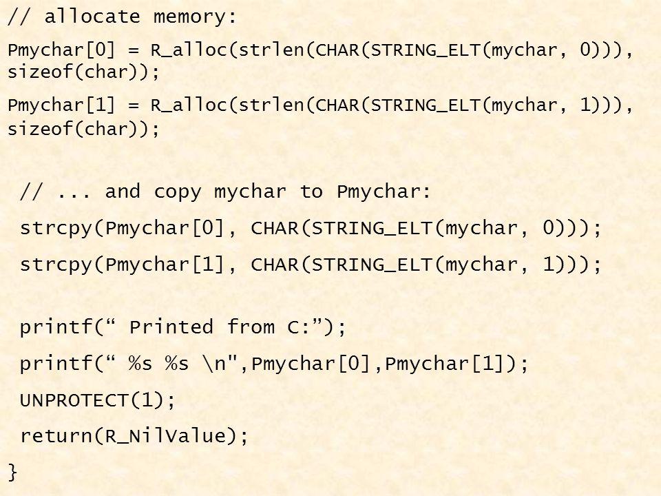 // allocate memory: Pmychar[0] = R_alloc(strlen(CHAR(STRING_ELT(mychar, 0))), sizeof(char)); Pmychar[1] = R_alloc(strlen(CHAR(STRING_ELT(mychar, 1))), sizeof(char)); //...
