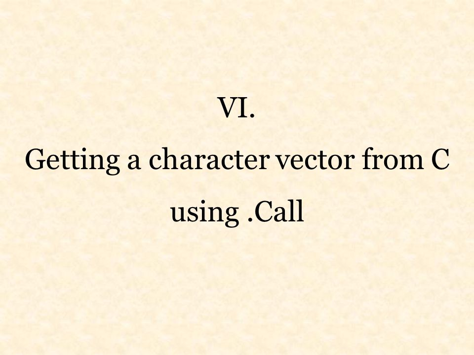 VI. Getting a character vector from C using.Call