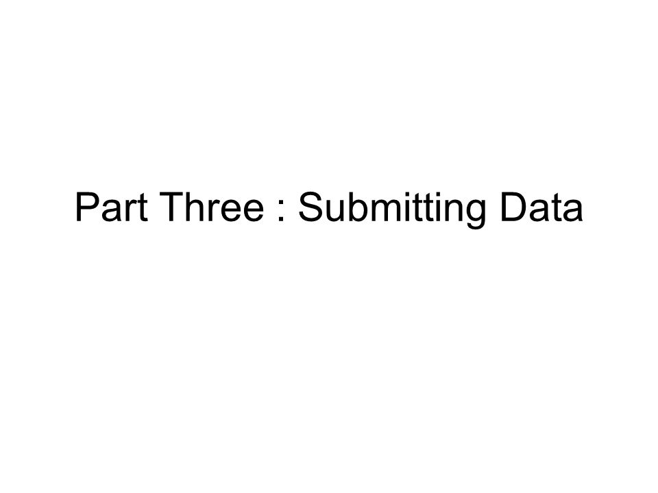 Part Three : Submitting Data