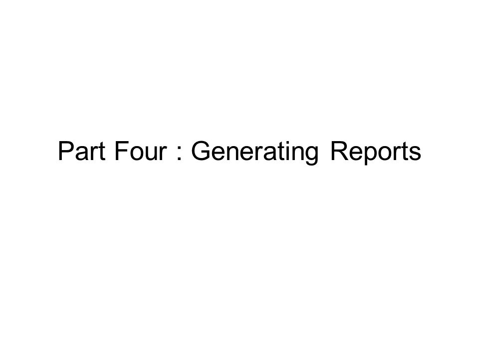 Part Four : Generating Reports